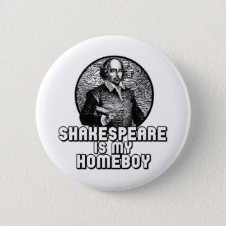 Shakespeare Is My Homeboy Button