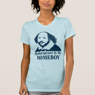Shakespeare Is My Homeboy Shirts