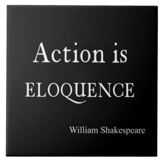 Shakespeare Personalized Quote Action is Eloquence Ceramic Tile