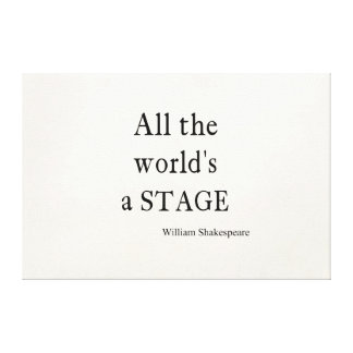 Shakespeare Quote All the World's a Stage Quotes Canvas Print