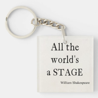 Shakespeare Quote All the World's a Stage Quotes Keychain