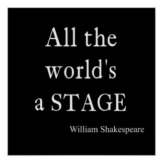 Shakespeare Quote All the World's a Stage Quotes Print