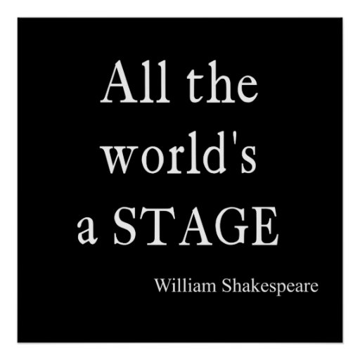 all the world s a stage and But one thing i didn't consider was that i was in that play, too it was unknown to me that he had cast me in a leading role i was starring in his play, opposite him, and i didn't know the story, or my lines, but he did.