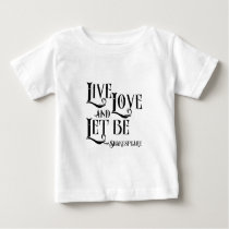 Shakespeare Quote Apparel, Live Love Let Let Be Baby T-Shirt