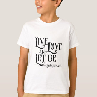 Shakespeare Quote Apparel, Live Love Let Let Be T-Shirt