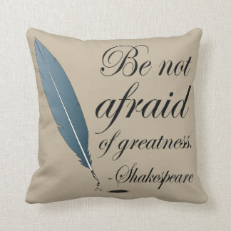 Shakespeare Quote Be Not Afraid Of Greatness Throw Pillow