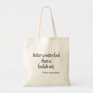 Shakespeare Quote Better a Witty Fool Foolish Wit Budget Tote Bag