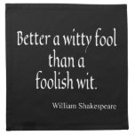 Shakespeare Quote Better a Witty Fool Foolish Wit Napkin