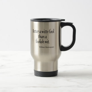 Shakespeare Quote Better a Witty Fool Foolish Wit Travel Mug