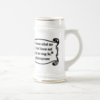 Shakespeare Quote, Know what we are Beer Stein