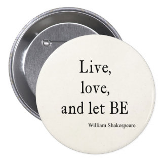 Shakespeare Quote Live, Love, and Let Be Quotes Button