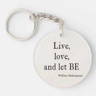 Shakespeare Quote Live, Love, and Let Be Quotes Acrylic Key Chain