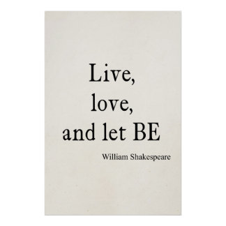 Shakespeare Quote Live, Love, and Let Be Quotes Poster