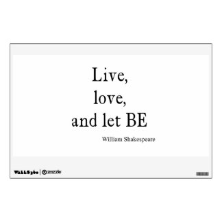 Shakespeare Quote Live, Love, and Let Be Quotes Wall Sticker