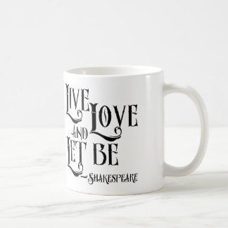 Shakespeare Quote Mug, Live Love Let and Let Be Coffee Mug