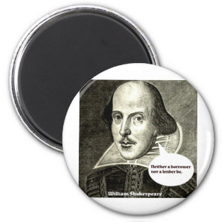 Shakespeare-quote; Neither a borrower nor a lender 2 Inch Round Magnet