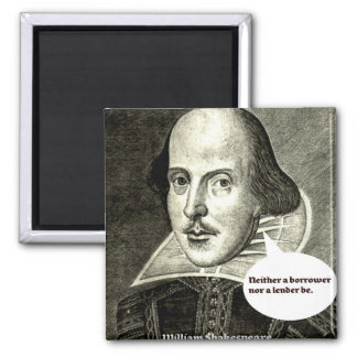 Shakespeare-quote; Neither a borrower nor a lender 2 Inch Square Magnet