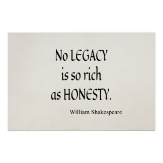 Shakespeare Quote No Legacy So Rich as Honesty Posters