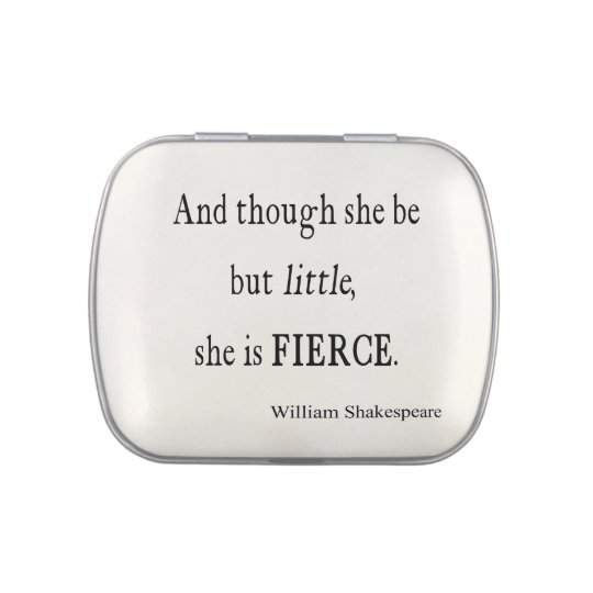 Shakespeare Quote She Be Little But Fierce Quotes Candy Tin