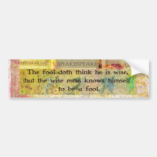 Shakespeare  QUOTE The fool doth think he is wise Bumper Sticker