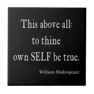 Shakespeare Quote To Thine Own Self Be True Quotes Ceramic Tile