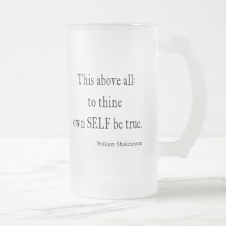 Shakespeare Quote To Thine Own Self Be True Quotes Frosted Glass Beer Mug