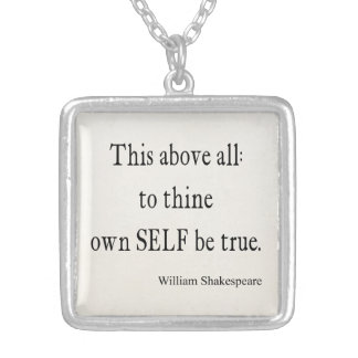 Shakespeare Quote To Thine Own Self Be True Quotes Square Pendant Necklace