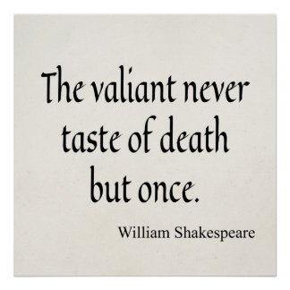 Shakespeare Quote Valiant Taste of Death But Once Poster