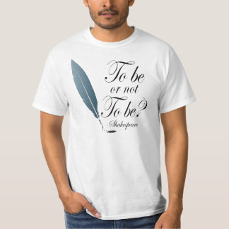 Shakespeare To Be or Not to Be Quote T-Shirt