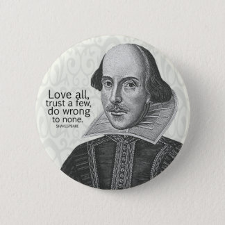 Shakespeare's Love All, Trust a Few, Do... Quote Pinback Button
