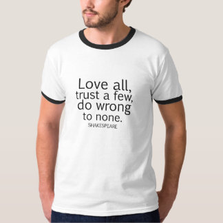 Shakespeare's Love All, Trust a Few, Do... Quote Shirt