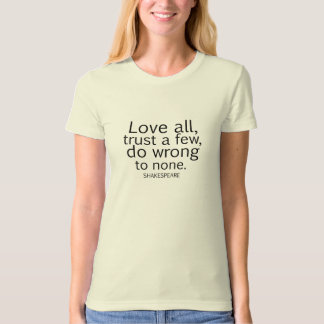 Shakespeare's Love All, Trust a Few, Do... Quote T Shirt
