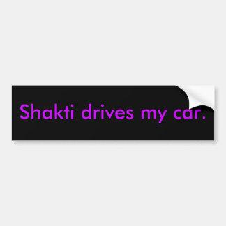 Shakti drives my car. bumper sticker