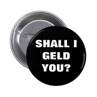 SHALL I GELD YOU? BUTTON