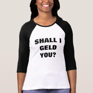 SHALL I GELD YOU? T-Shirt