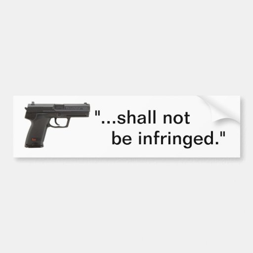 """...shall not  be infringed."" bumper sticker"