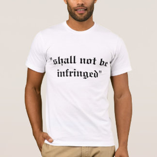 """shall not be infringed"" T-Shirt"