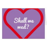 "[ Thumbnail: ""Shall We Wed?"" + Large Red Heart Shape ]"
