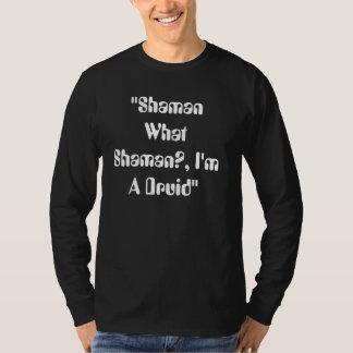 "¿""Shaman qué Shaman? , Soy un druida "" Playera"