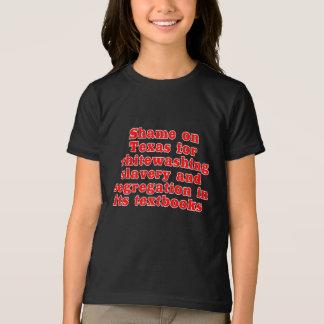 Shame on Texas for whitewashing slavery... T-Shirt