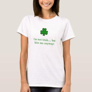 shamrock, I'm not Irish.... but kiss me anyway! T-Shirt