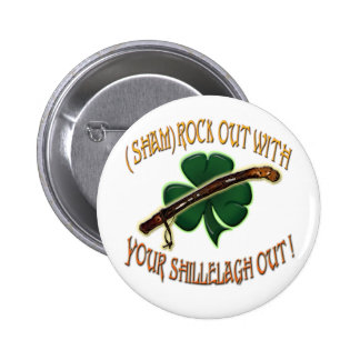 ShamRock out with your Shillelagh out Pinback Button