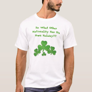 shamrock, So What Other Nationality Has It's Ow... T-Shirt