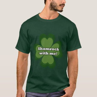 Shamrock with me! T-Shirt