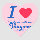 i [Love heart]  people who calls me:   shayoom i [Love heart]  people who calls me:   shayoom Shaped Stickers