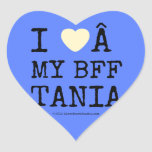 i [Love heart]   my bff tania i [Love heart]   my bff tania Shaped Stickers