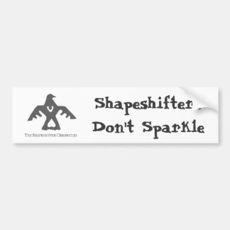 Shapeshifters Don't Sparkle Bumper Sticker Car Bumper Sticker