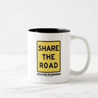 Share The Road Or Else Suffer The Consequences Two-Tone Coffee Mug