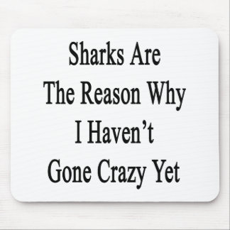 Sharks Are The Reason Why I Haven't Gone Crazy Yet Mouse Pad
