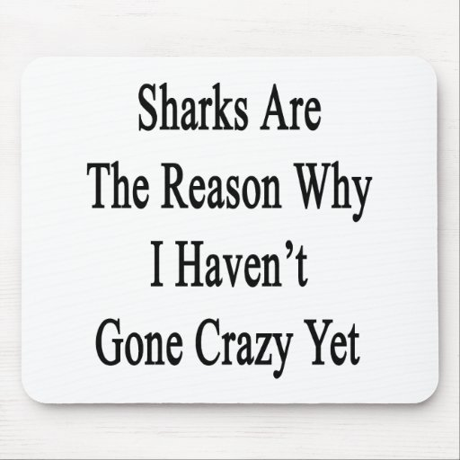 Sharks Are The Reason Why I Haven't Gone Crazy Yet Mousepads